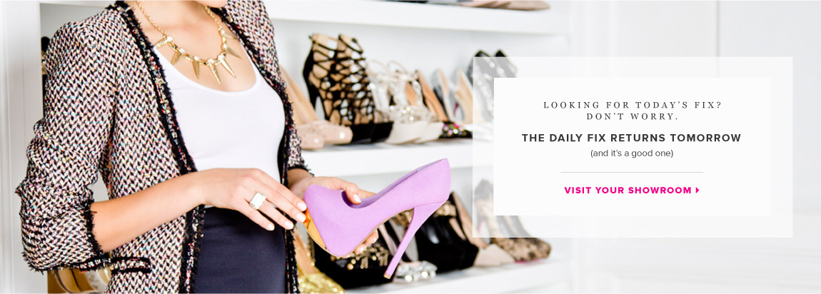 The Daily Fix returns tomorrow. Visit Your Showroom